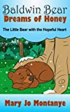 Children's EBook: Baldwin Bear Dreams of Honey:The Little Bear with the Hopeful Heart (ages 4-8)
