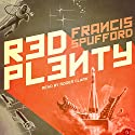 Red Plenty Audiobook by Francis Spufford Narrated by Roger Clark