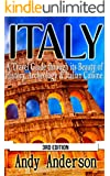 Italy: A Travel Guide Through Its Beauty of: History, Archeology & Italian Cuisine (Shopping, Italy Travel Guide, Italy Travel, Italy Guide, Italy History, Italy Rome, Rome Guide)