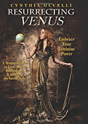 Resurrecting Venus Embrace Your Feminine Power