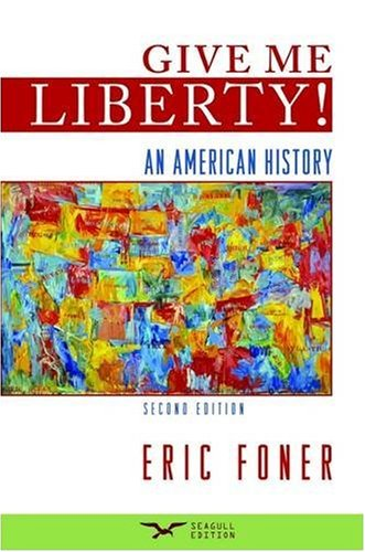 give me liberty by eric foner Give me liberty: an american history (fifth brief edition) (vol 2) by eric foner click here for the lowest price paperback, 9780393614169, 0393614166.