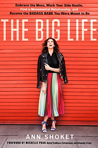 The Big Life: Embrace the Mess, Work Your Side Hustle, Find a Monumental Relationship, and Become the Badass Babe You Were Meant to Be cover