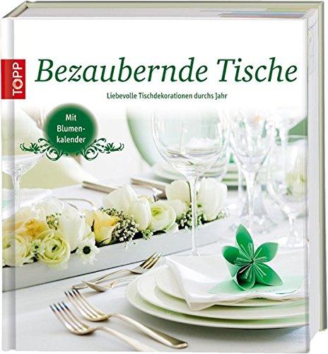 Bezaubernde Tische: Liebevolle Tischdekorationen für das ganze Jahr
