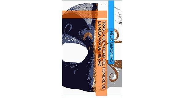 Amazon.com: Tras la identidad del hombre de la máscara de hierro (Spanish Edition) eBook: Félix Gerónimo: Kindle Store