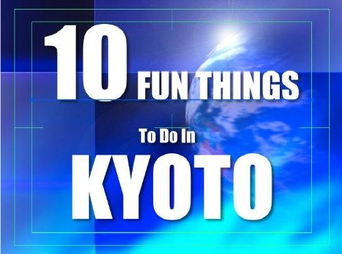 TEN FUN THINGS TO DO IN KYOTO