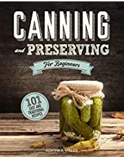 Canning and Preserving for Beginners: A Complete Guide to Water Bath and Pressure Canning. Including 101 Easy and Traditional Recipes for a Healthy and Sustainable Lifestyle