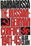 Barbarossa: The Russian-German Conflict, 1941-45