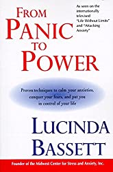 From Panic to Power: Proven Techniques to Calm Your Anxieties, Conquer Your Fears, and Put You in Control of Your Life