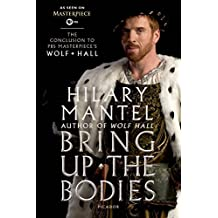 Bring Up the Bodies: The Conclusion to PBS Masterpiece's Wolf Hall: A Novel (Wolf Hall Series Book 2)