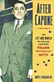 "After Capone: The Life and World of Chicago Mob Boss Frank ""The Enforcer"" Nitti: The Life and World of Chicago Mob Boss Frank ""The Enforcer"" Nitti"