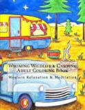 Wyoming Wildlife & Camping Adult Coloring Book: Western Relaxation & Meditation Deluxe Edition (Color Wyoming) (Volume 2)