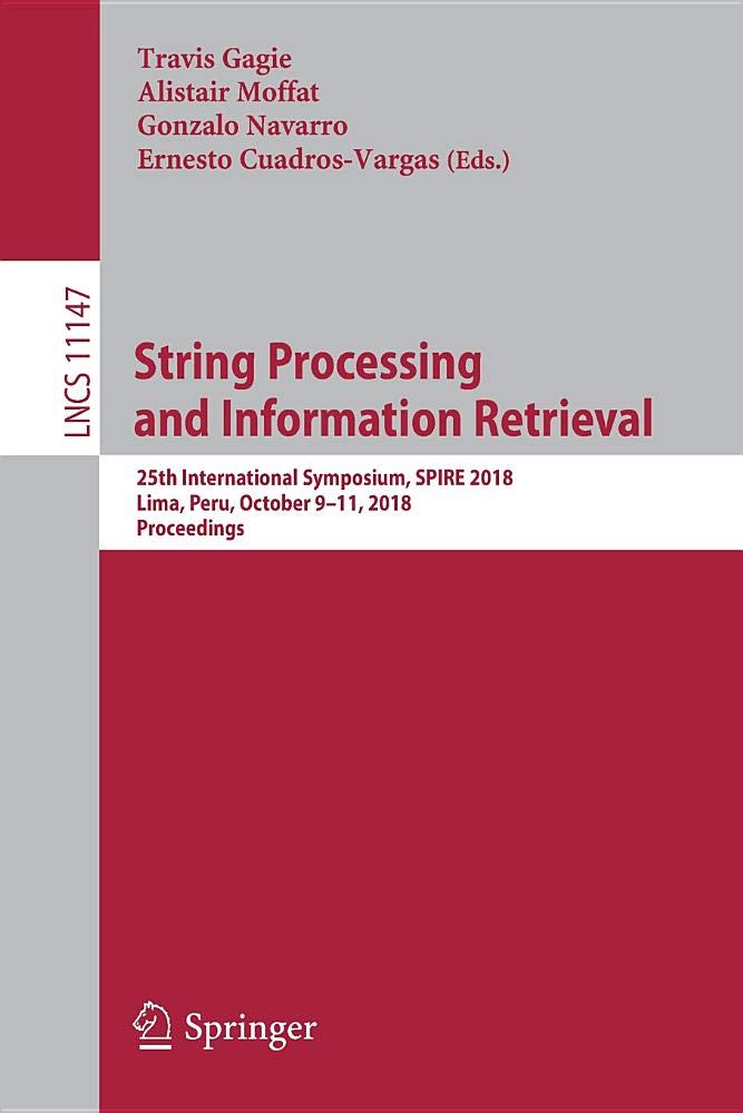 String Processing and Information Retrieval: 25th International Symposium, SPIRE 2018, Lima, Peru, October 9-11, 2018, Proceedings (Lecture Notes in Computer Science) PDF