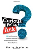 img - for Curious Folks Ask: 162 Real Answers on Amazing Inventions, Fascinating Products, and Medical Mysteries by Sherry Seethaler (2010-02-14) book / textbook / text book