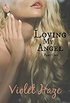 Loving My Angel: Part One by [Haze, Violet]