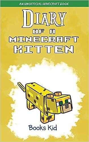 Diary of a Minecraft Kitten: An Unofficial Minecraft Book