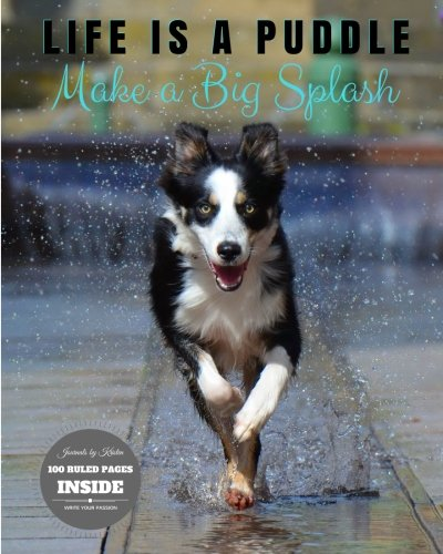 Life is a Puddle Make a Big Splash: Journal Notebook (Dog Journal Notebooks for School or Home) (Volume 14) pdf