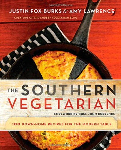 The Southern Vegetarian Cookbook: 100 Down-Home Recipes for the Modern Table by Justin Fox Burks, Amy Lawrence