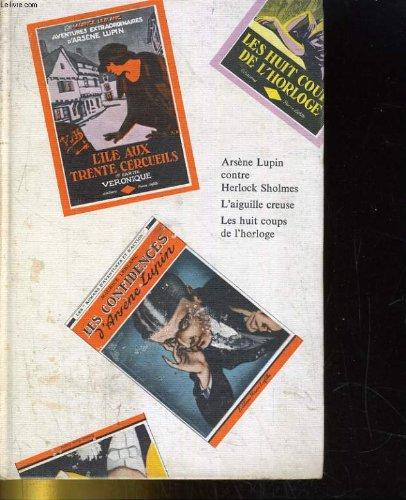 Arsene Lupin contre Herlock Sholmes, L'Aiguille creuse, Les Huit Coups del'Horloge (Les Aventures d'Arsene Lupin, gentleman-cambrioleur 2)