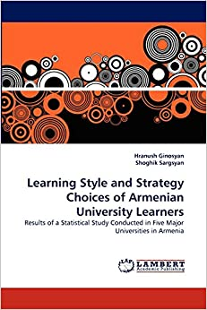 Learning Style and Strategy Choices of Armenian University Learners: Results of a Statistical Study Conducted in Five Major Universities in Armenia