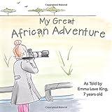 My Great African Adventure, Nancy Grandquist, 1500211788