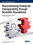 Revolutionizing Enterprise Interoperability Through Scientific Foundations, Yannis Charalabidis, 1466651423