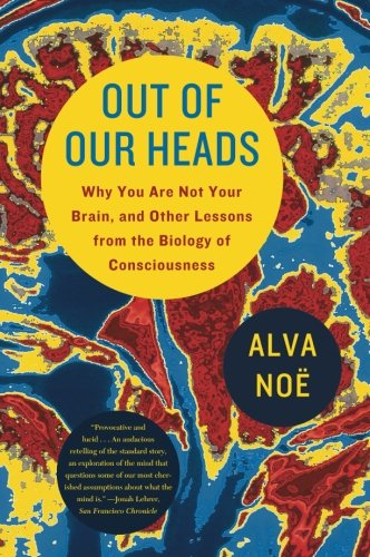 Out of Our Heads: Why You Are Not Your Brain, and Other...