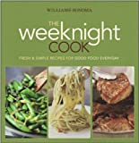Williams-Sonoma The Weeknight Cook: Fresh & Simple Recipes for Good Food Everyday