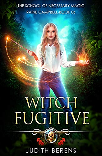 - Witch Fugitive: An Urban Fantasy Action Adventure (School of Necessary Magic Raine Campbell Book 6)
