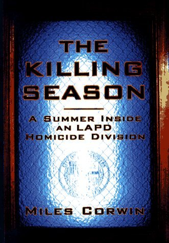 The Killing Season: A Summer Inside an Lapd Homicide Division by Miles Corwin (May 19,1997)