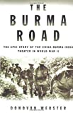img - for The Burma Road: The Epic Story of the China-Burma-India Theater in World War II by Donovan Webster (2003-10-13) book / textbook / text book