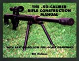 50-Caliber Rifle Construction Manual, Bill Holmes, 1581603460