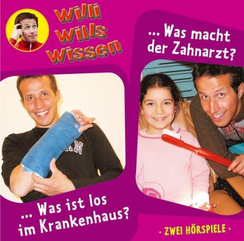 Willi wills wissen - Folge 8: Was ist los im Krankenhaus?/Was macht der Zahnarzt. 2 Hörspiele
