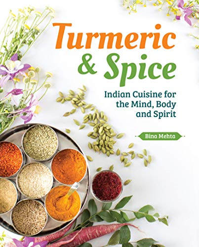 Turmeric & Spice: Indian Cuisine For The Mind, Body And Spirit by Bina Mehta ebook deal