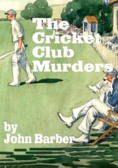 The Cricket Club Murders (Inspector Winwood Murder Mysteries Book 2) by [Barber, John]