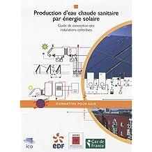 PRODUCTION EAU CHAUDE SANITAIRE PAR ÉNERGIE SOLAIRE : GUIDE DE CONCEPTION DES INSTALLATIONS COLLECTI