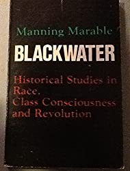 Blackwater: Historical Studies in Race, Class Consciousness, and Revolution