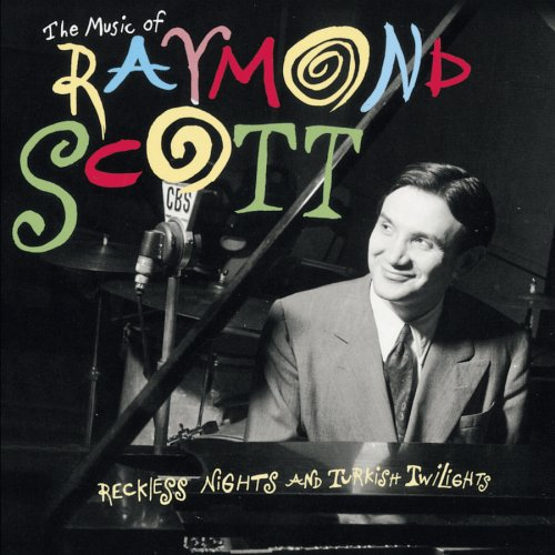 the-music-of-raymond-scott-reckless-nights-and-turkish-twilights