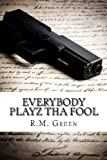 Everybody Playz Tha Fool, R. Green, 0615821677
