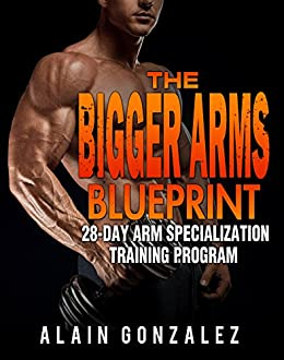 The bigger arms blueprint 28 day arm specialization training the bigger arms blueprint 28 day arm specialization training program by gonzalez malvernweather Images