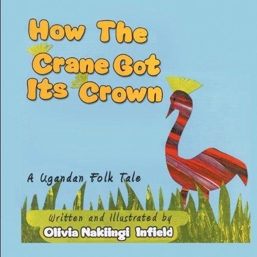 How the Crane Got Its Crown: A Ugandan Folk Tale (Crown Crane)