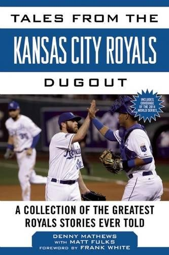 Tales from the Kansas City Royals Dugout: A Collection of the Greatest Royals Stories Ever Told (Tales from the Team)