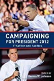 img - for Campaigning for President 2012: Strategy and Tactics (2013-07-10) book / textbook / text book