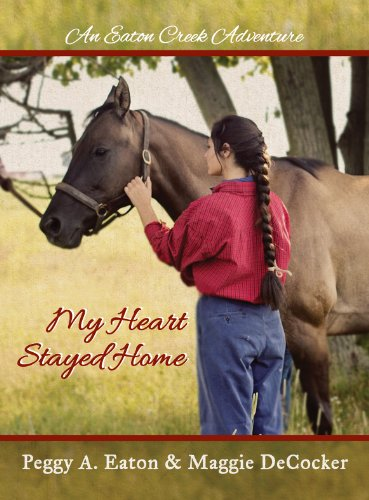My Heart Stayed Home (An Eaton Creek Adventure Book 2) by [Eaton, Peggy A., DeCocker, Maggie]