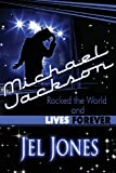 Michael Jackson Rocked the World and Lives Forever, Jel Jones, 1448927137
