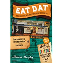 Eat Dat New Orleans: A Guide to the Unique Food Culture of the Crescent City (Up-Dat-ed Edition)