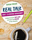 img - for Real Talk About Classroom Management: 50 Best Practices That Work and Show You Believe in Your Students (Corwin Teaching Essentials) book / textbook / text book