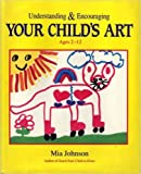 Understanding and Encouraging Your Child's Art 9780929923734