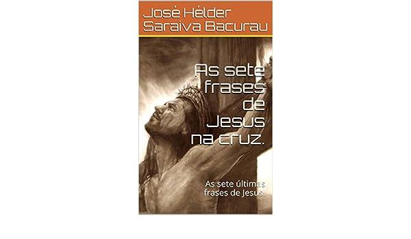 Amazoncom As Sete Frases De Jesus Na Cruz As Sete Frases De