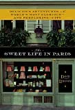 The Sweet Life in Paris: Delicious Adventures in the World's Most Glorious--And Perplexing--City by David Lebovitz (2009-05-05)