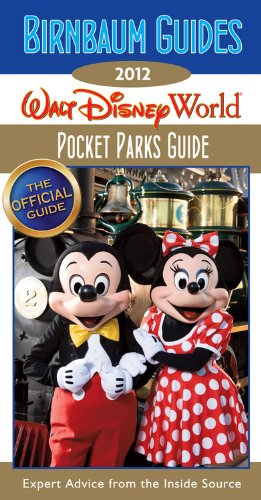 Birnbaum Guides 2012: Walt Disney World Pocket Parks Guide: The Official Guide: Expert Advice from the Inside Source
